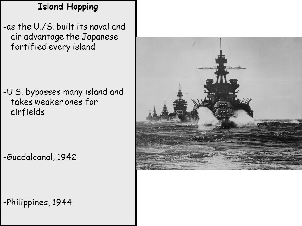 Island Hopping -as the U./S. built its naval and air advantage the Japanese fortified every island.