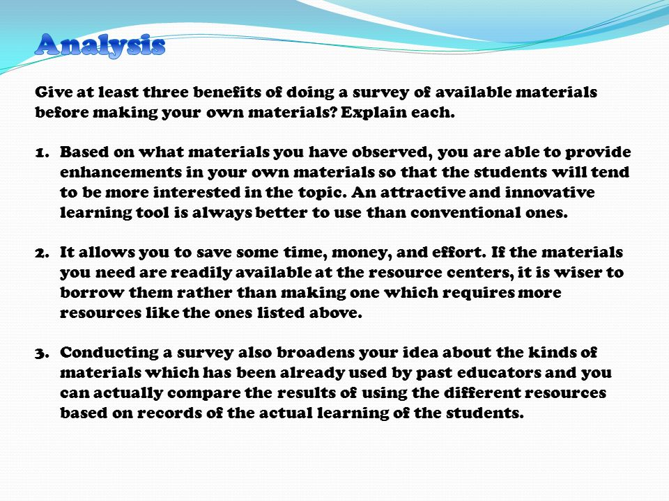 Analysis Give at least three benefits of doing a survey of available materials before making your own materials Explain each.