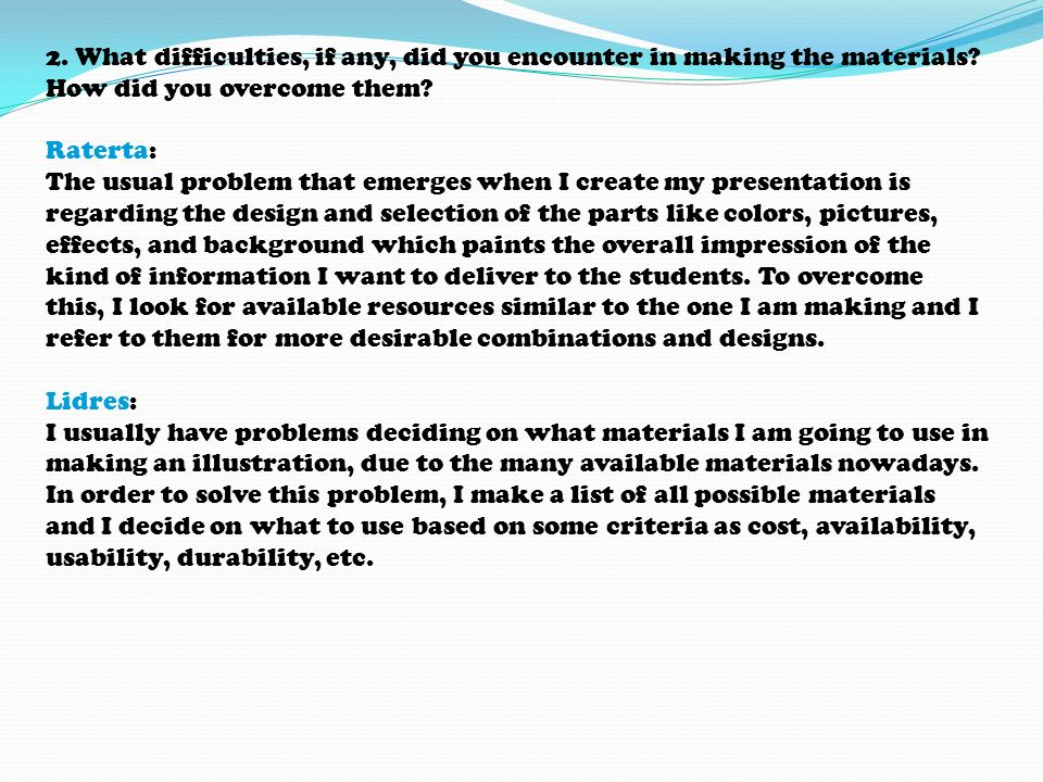 2. What difficulties, if any, did you encounter in making the materials How did you overcome them