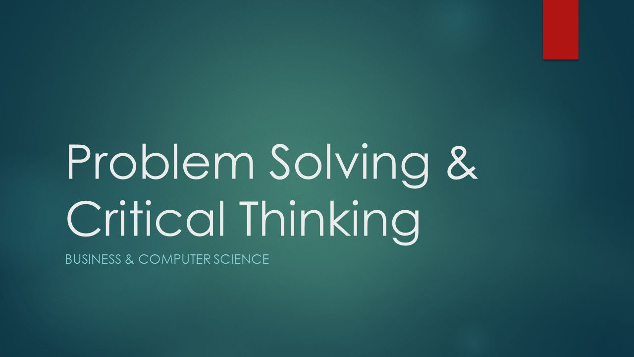 critical thinking in business ppt A look at creative thinking including its attributes including positions in the world of business and science what is critical thinking.