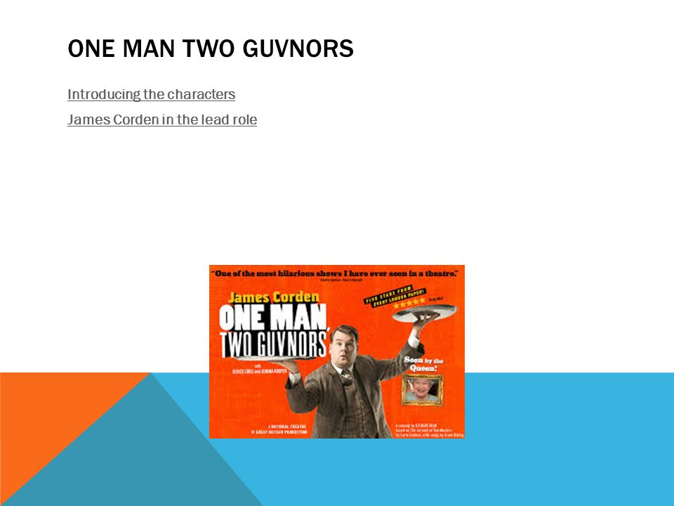 One Man Two Guvnors Introducing the characters James Corden in the lead role