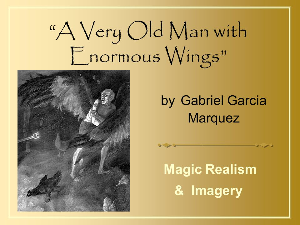 """the old man with enormous wings """"a very old man with enormous wings"""" a tale for children what makes a story one that is for kids is it the use of simple words or is it the use of fantasy characters."""