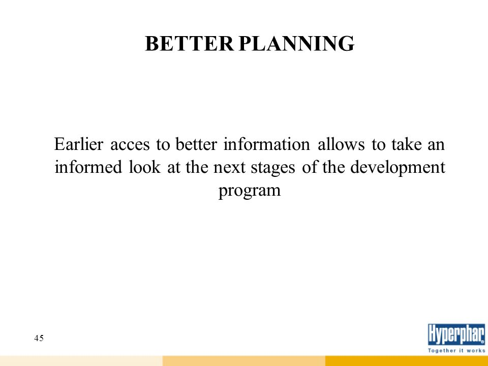 BETTER PLANNING Earlier acces to better information allows to take an informed look at the next stages of the development program.