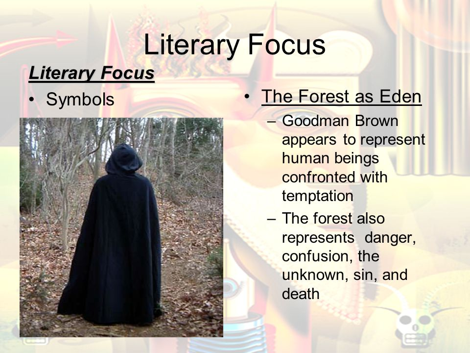 a literary analysis of the symbolism in young goodman brown Symbolism in young goodman brown essay young goodman brown nathaniel hawthorne's young goodman brown is a dark story written in the form of an allegory in the story, brown believed his community was true in their devotion to god additionally, brown believed he had a strong puritan faith.