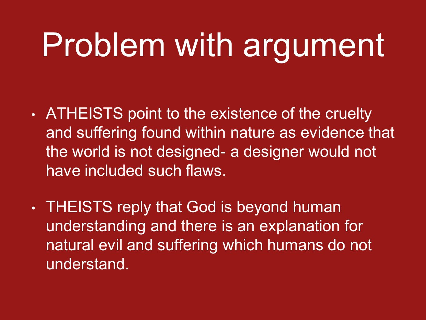 an argument on the source of evil and suffering in the world Judging from hume's idea about god, there is the belief in an existence of a divine being (god) who is referred to as omnipotent, omnipresent, omniscient, and good, and who is regarded as the root of all existence but we encounter the menace of evil we find suffering in the same world maduka in his book paradox of evil.