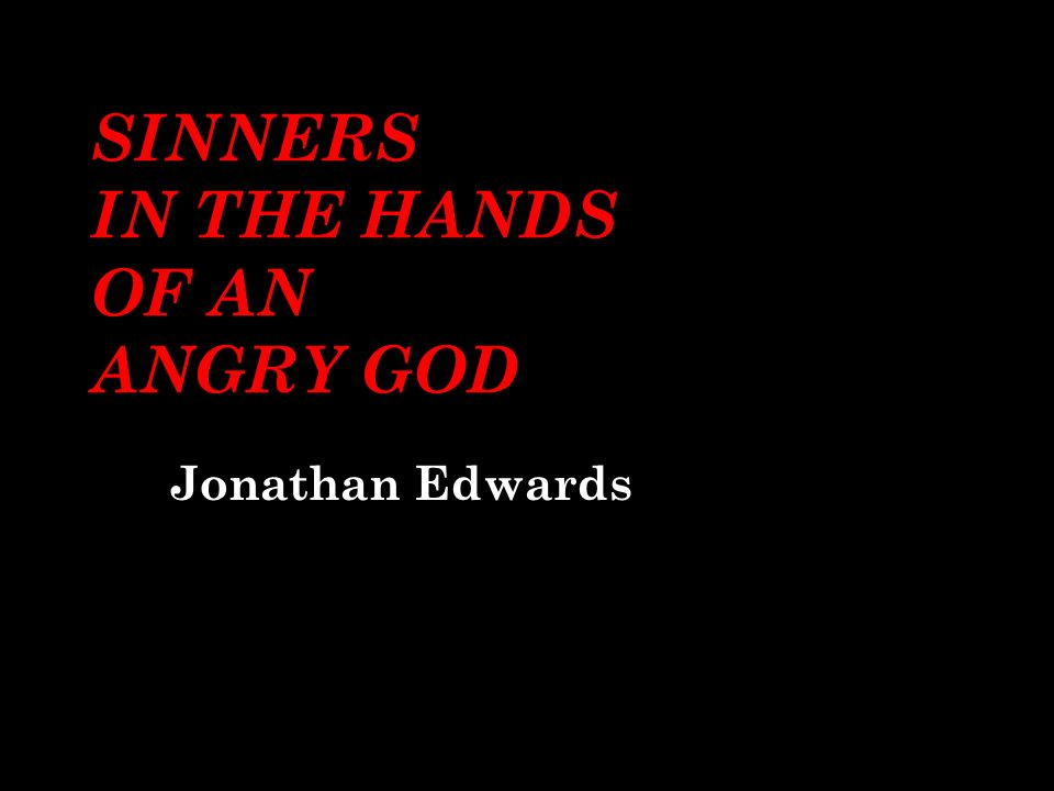 theology of love and hate and jonathan edwardss understanding of the christian god Does god love or hate the sinner jonathan edwards: the god that holds you over the pit of for if he did not hate evil, his love would not be a holy love.