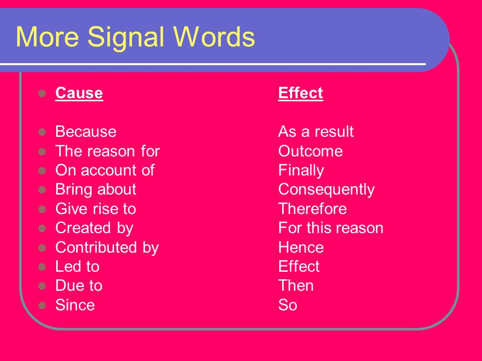 More Signal Words Cause Effect Because As a result