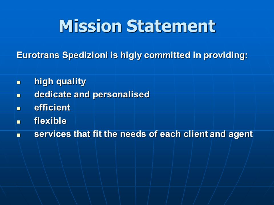 Mission Statement Eurotrans Spedizioni is higly committed in providing: high quality. dedicate and personalised.