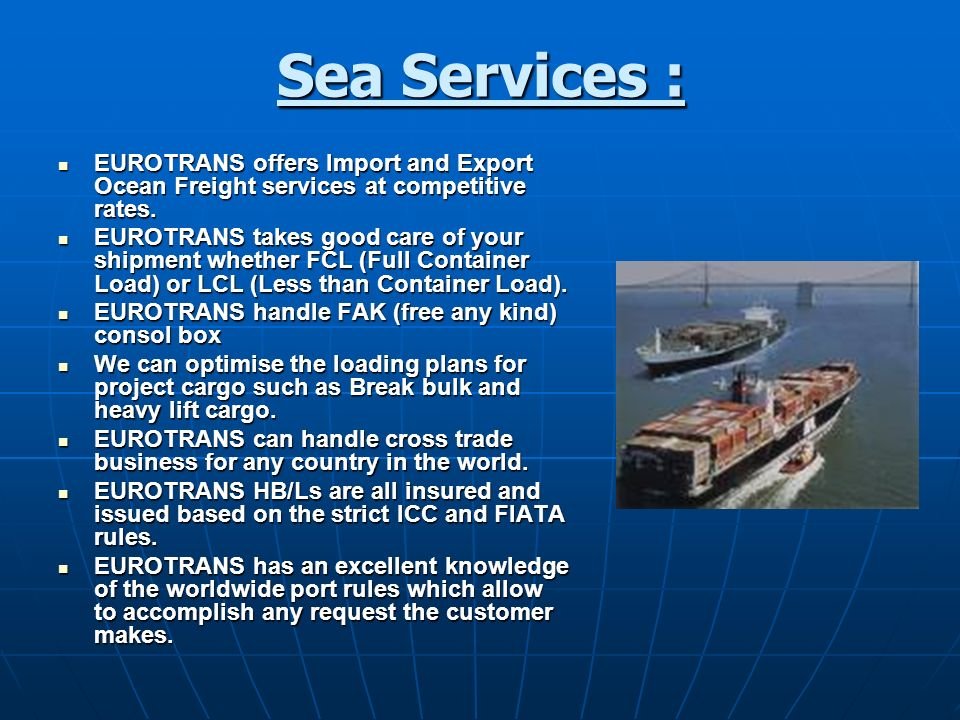 Sea Services : EUROTRANS offers Import and Export Ocean Freight services at competitive rates.