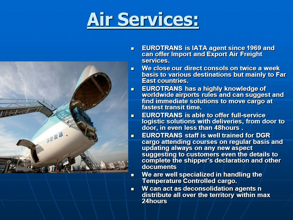 Air Services: EUROTRANS is IATA agent since 1969 and can offer Import and Export Air Freight services.
