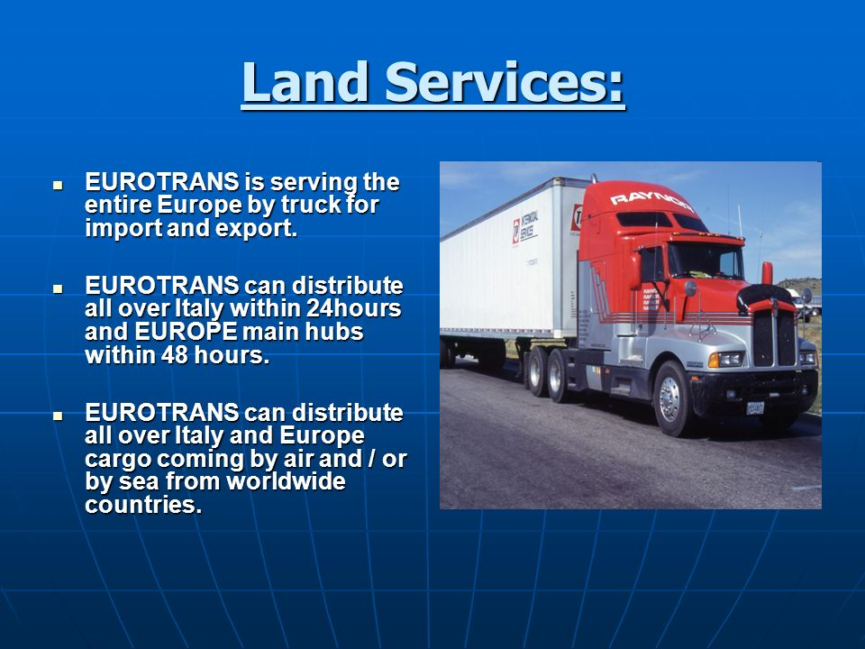 Land Services: EUROTRANS is serving the entire Europe by truck for import and export.