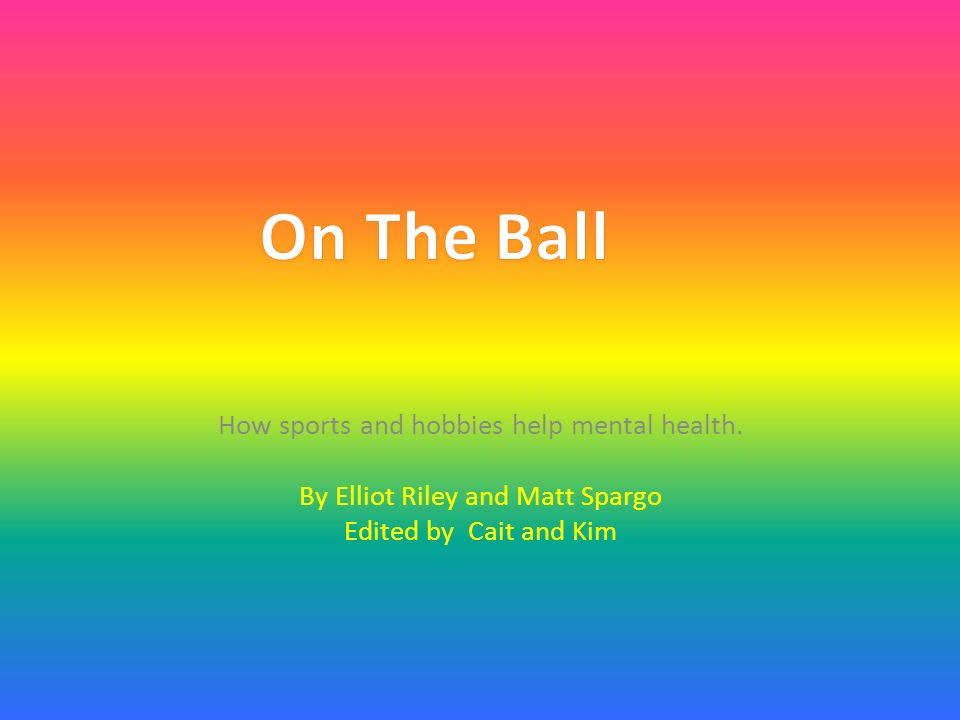 On The Ball How Sports And Hobbies Help Mental Health Ppt Video