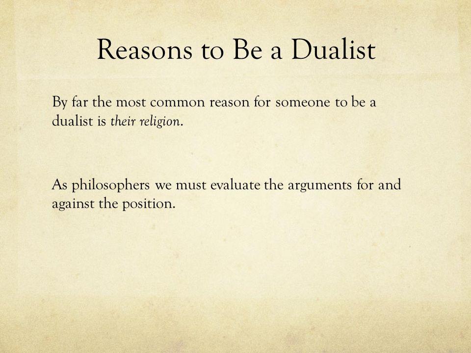 an argument against dualism Arguments against dualism 1 ockham's razor 2 explanatory impotence 3  psychological deficits from brain damage 4 argument from evolution: start.