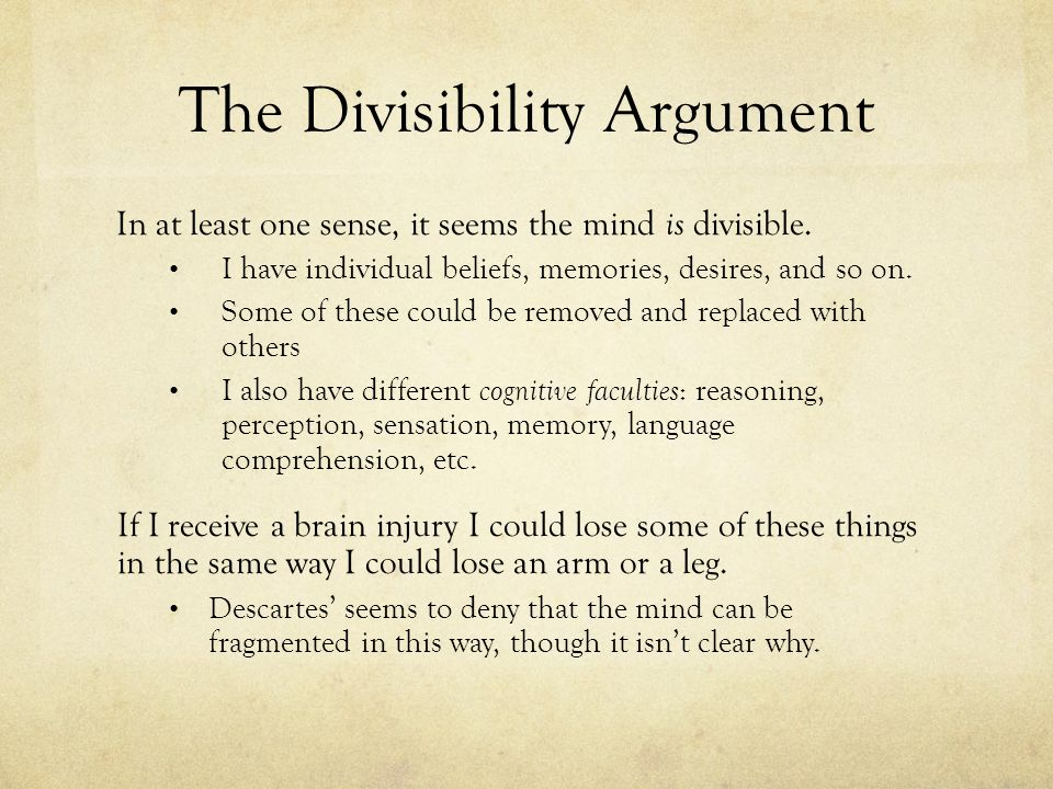 descartes divisibility Have descartes' arguments for dualism been entirely refuted by modern neuroscience and information theory up vote 1 down vote favorite from the iep article on dualism :.