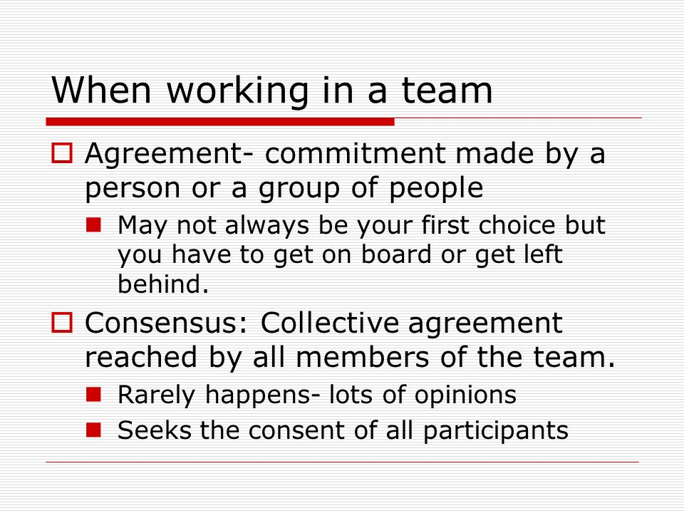 When working in a team Agreement- commitment made by a person or a group of people.
