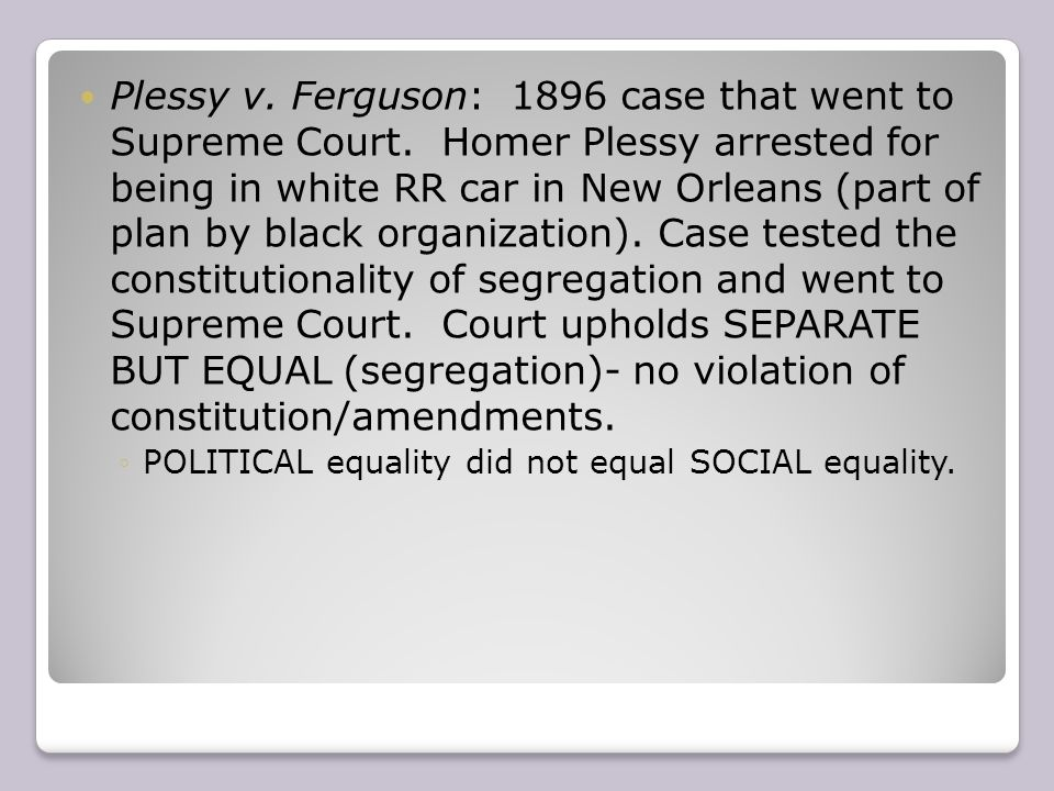 plessy v ferguson a controversial case Facts about plessy v ferguson, and an explanation of who plessy and ferguson were in the famous separate but equal case a henry louis gates, jr blog.