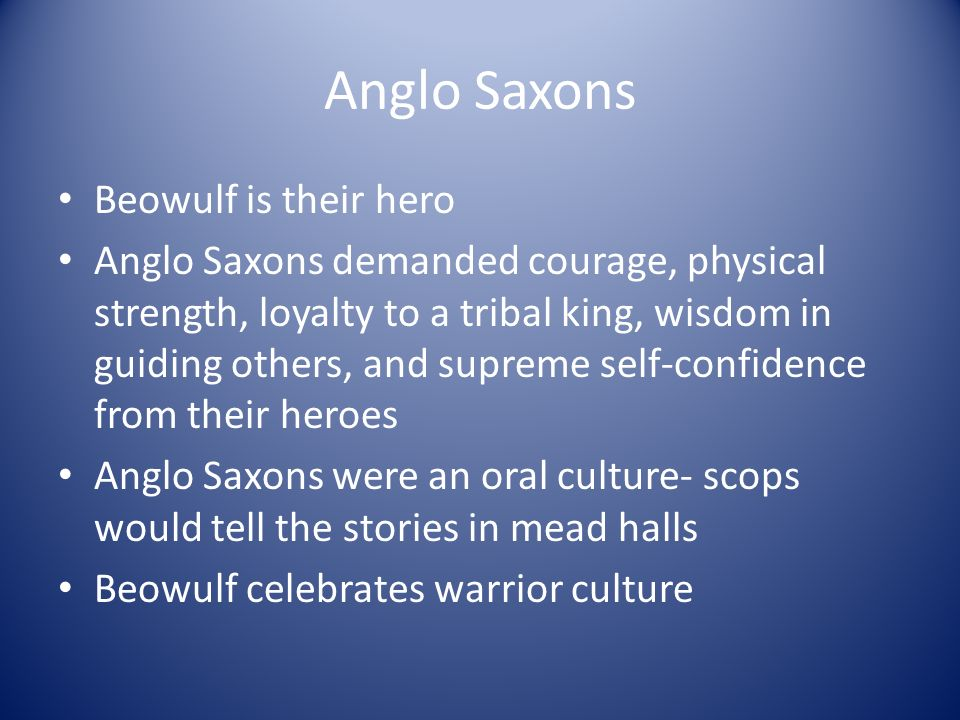 anglo saxons and beowulf Anglo-saxon language and traditions in beowulf  the anglo-saxons who began to invade britain in the fifth century were members of germanic tribes from what are.