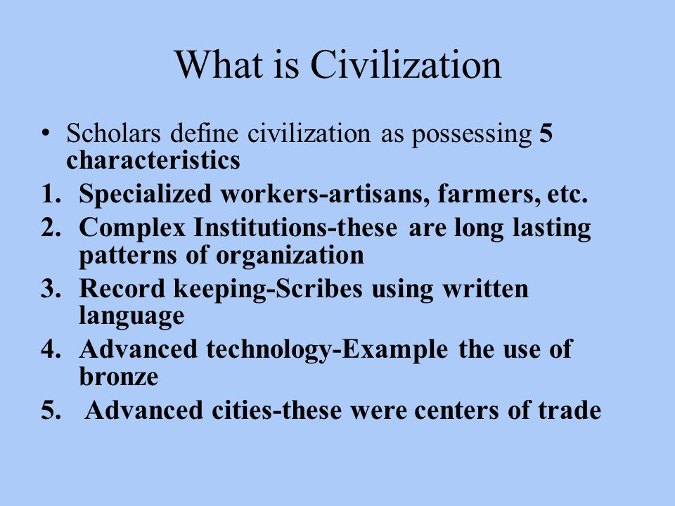 a definition of civilization Civilization is the opposite of barbarism and chaos civilization is an advanced  stage of human society, where people live with a reasonable degree of.