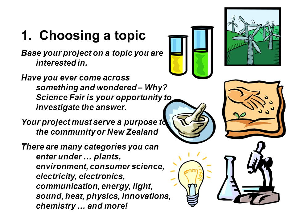 1. Choosing a topic Base your project on a topic you are interested in.