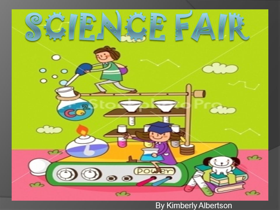 Science Fair By Kimberly Albertson