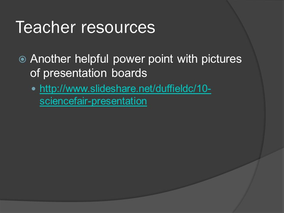 Teacher resources Another helpful power point with pictures of presentation boards.