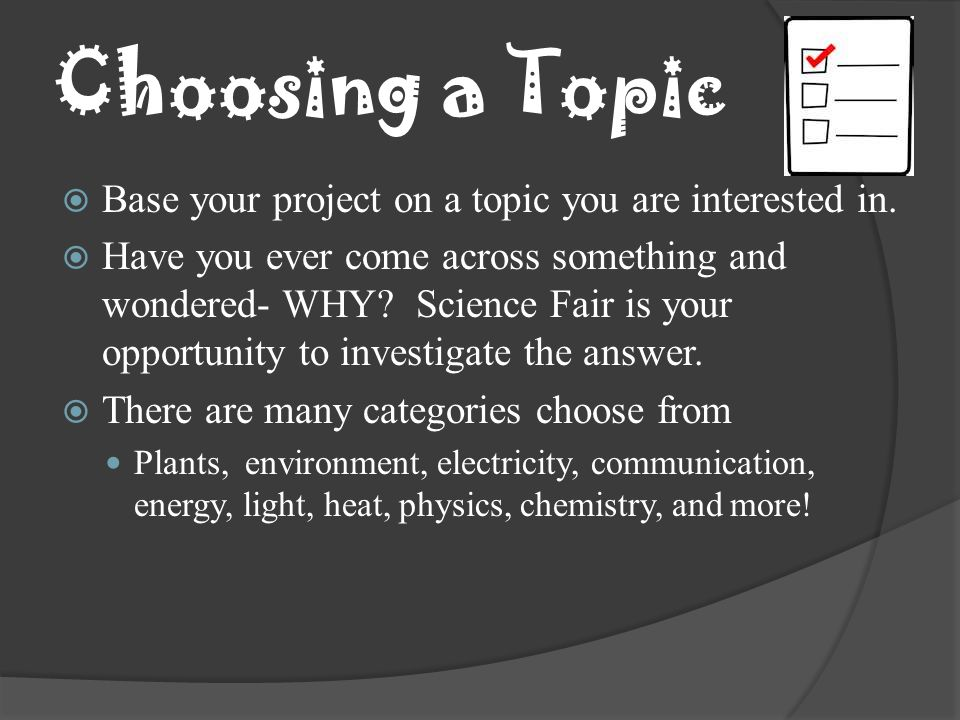 Choosing a Topic Base your project on a topic you are interested in.