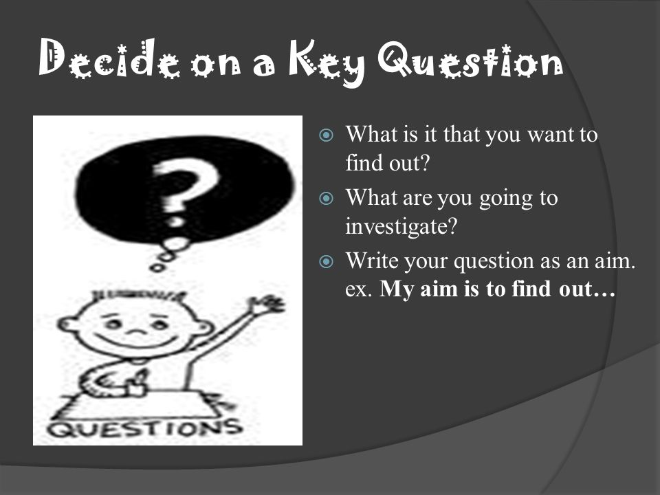 Decide on a Key Question