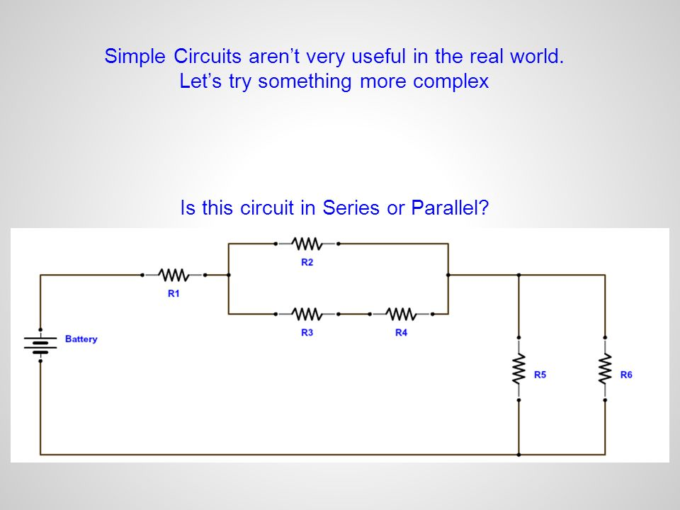 Simple+Circuits+aren%E2%80%99t+very+useful+in+the+real+world. do now (11 5 13) determine if the circuit is in series or parallel  at nearapp.co