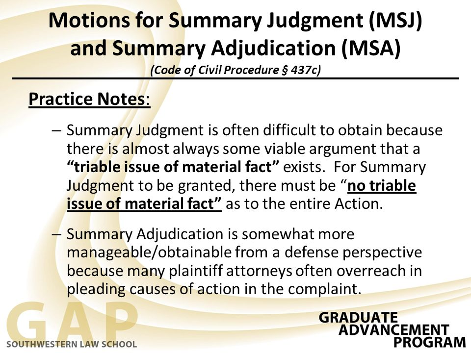 motion for summary Motion for summary judgement: with regards to fraud upon the court, a motion for summary judgment allows a judgment entered by a court for one party and against another party summarily (ie without a full trial.