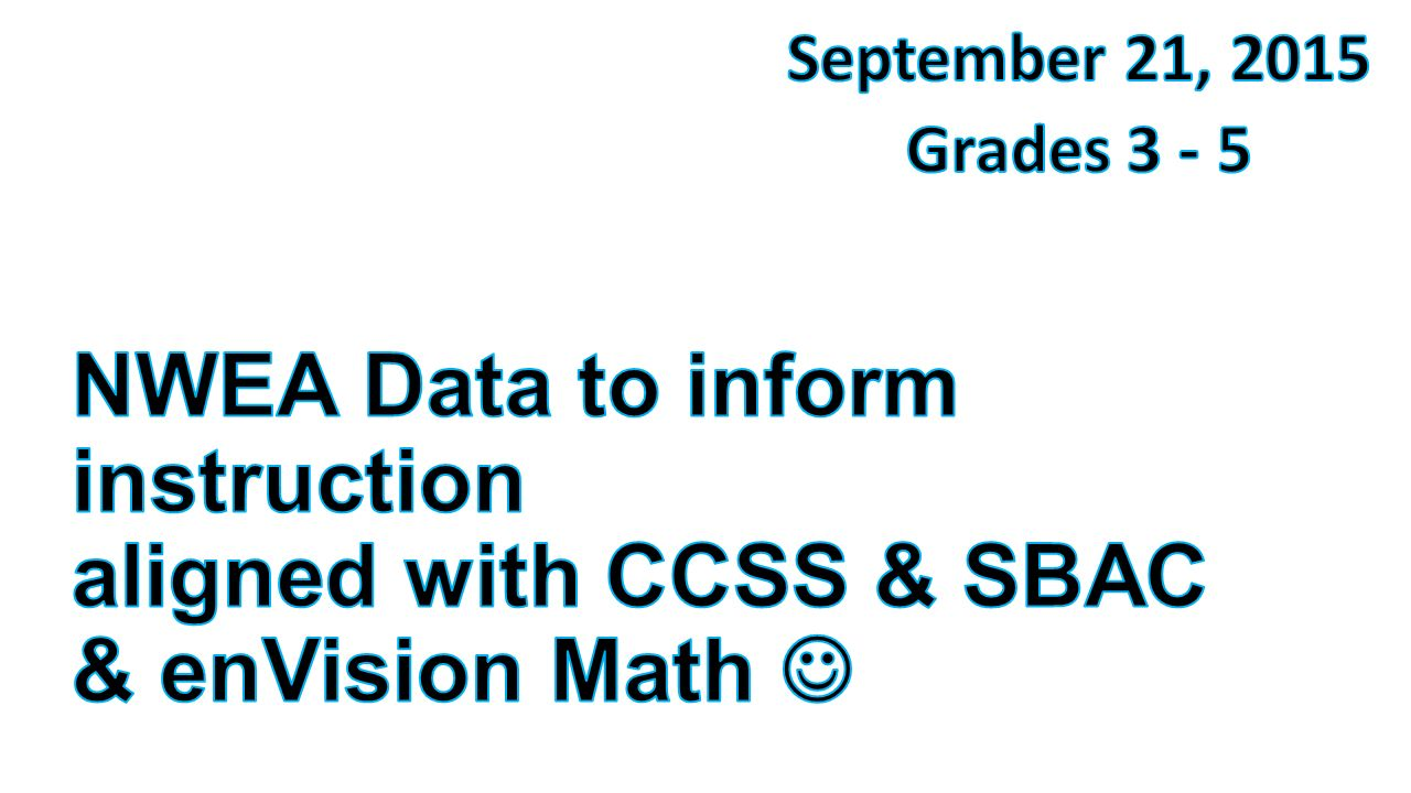 September 21 2015 Grades Nwea Data To Inform Instruction Aligned With Ccss Sbac Envision Math This Morning I Am Going To Try To Tie Together Ppt Video Online Download