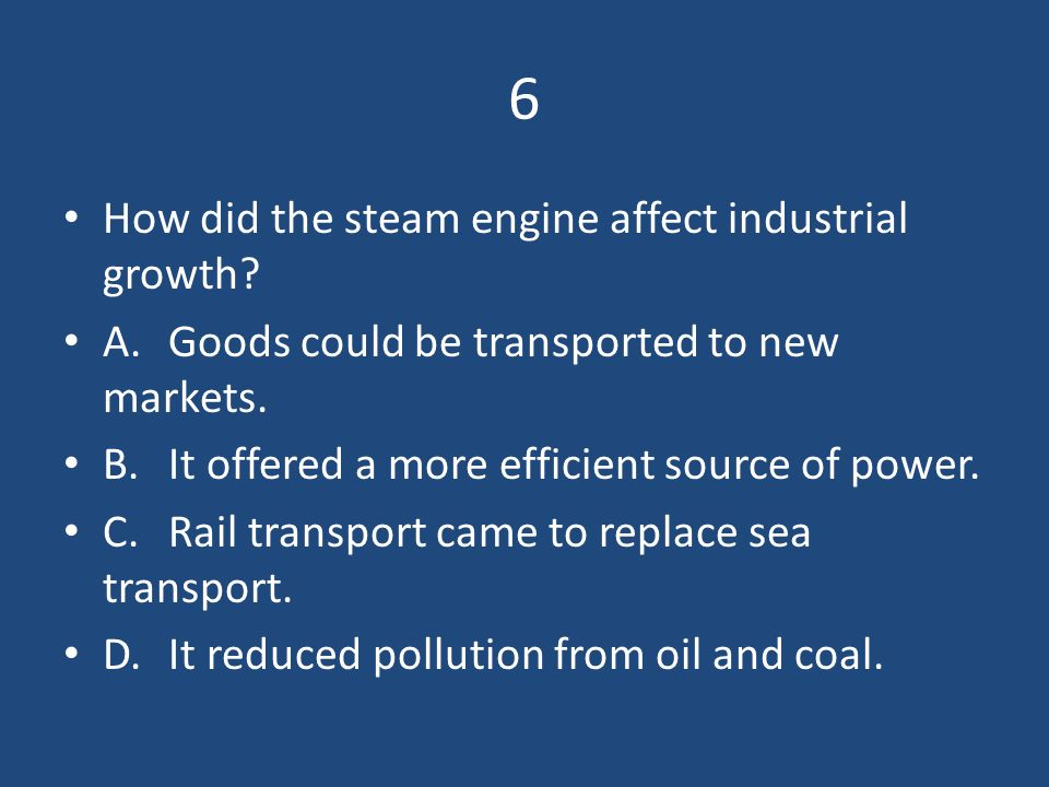 6 How did the steam engine affect industrial growth