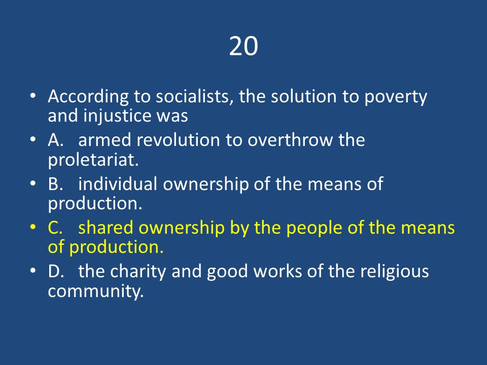20 According to socialists, the solution to poverty and injustice was