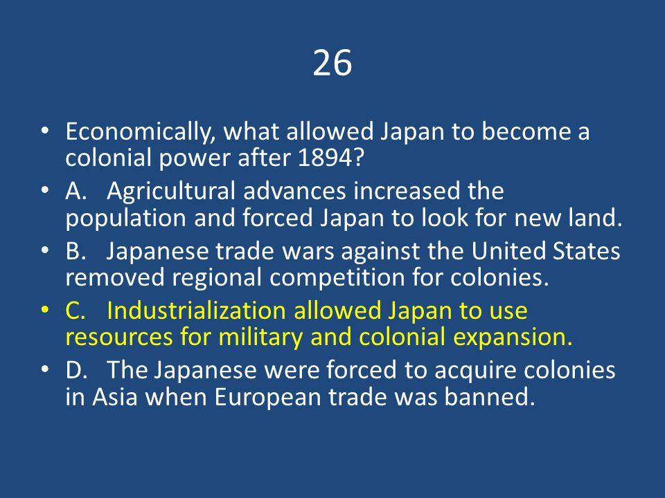 26 Economically, what allowed Japan to become a colonial power after 1894