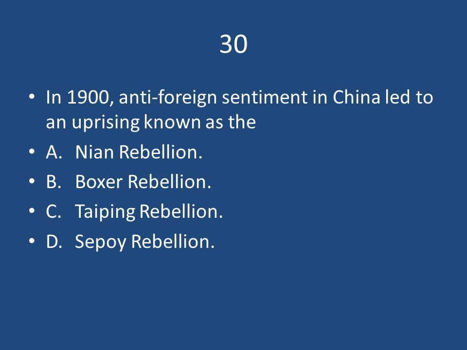 30 In 1900, anti-foreign sentiment in China led to an uprising known as the. A. Nian Rebellion. B. Boxer Rebellion.