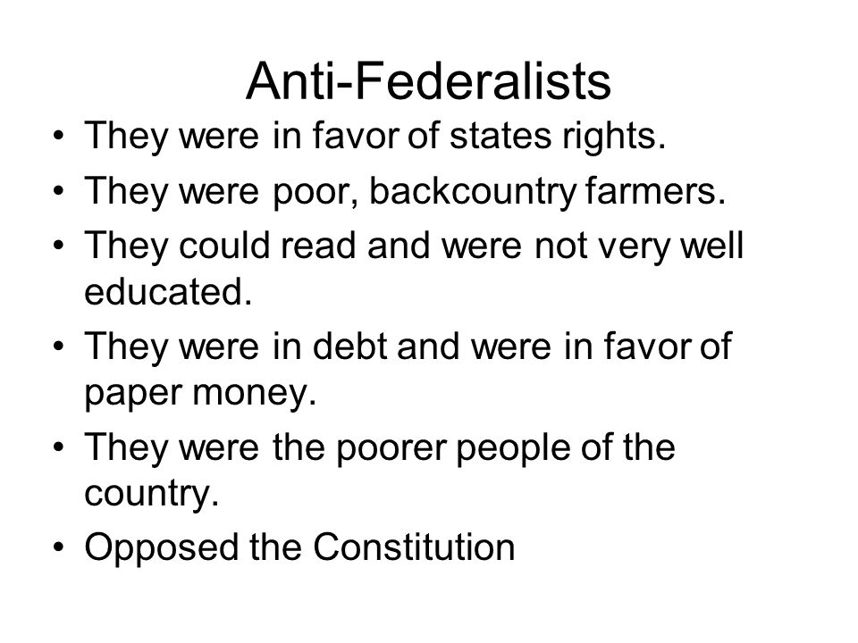 "a comparison of federalism and anti federalism in the united states ""anti-federalist"" describes the philosophical and political position of individuals who, during the constitutional convention of 1787 and the the under pinning objection of the anti-federalists was the nature and degree of power (particularly compared to the arrangement existing under the articles of."