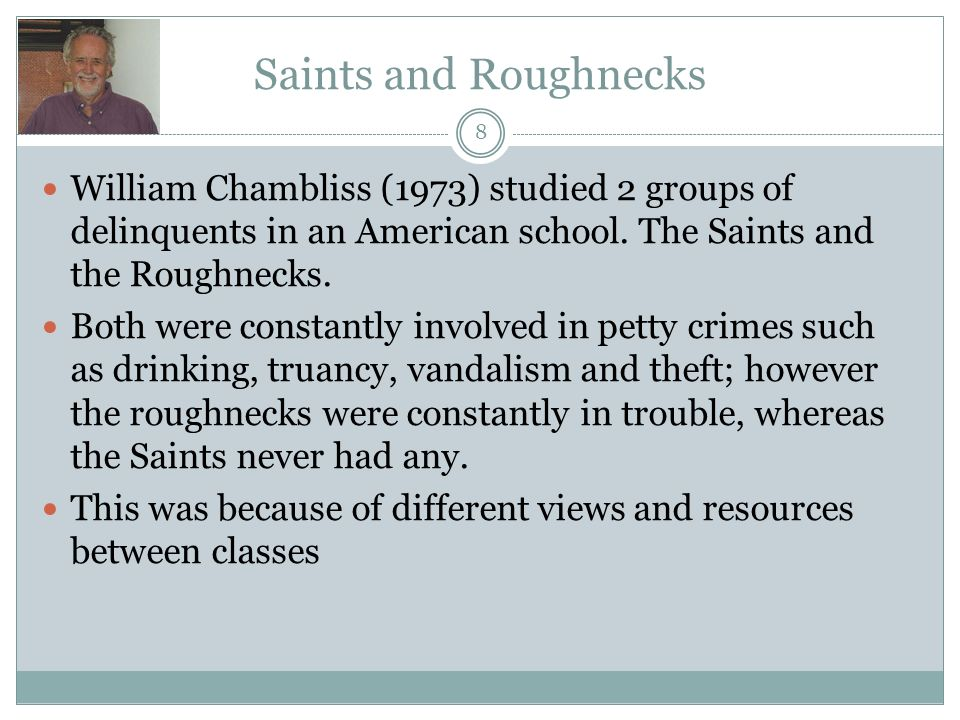 the saints and the roughnecks A discussion of the study, the saints and the roughnecks, by william j chambliss through three sociological theories - social exchange theory, symbolic interactionism and.