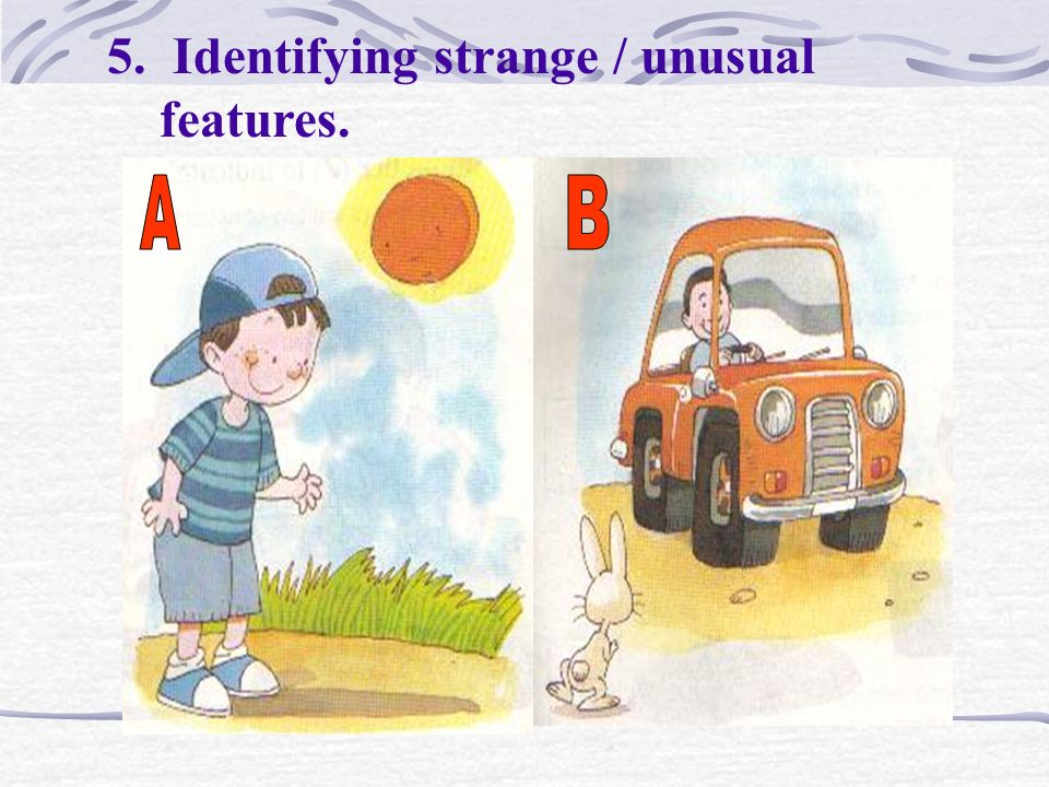 5. Identifying strange / unusual features.