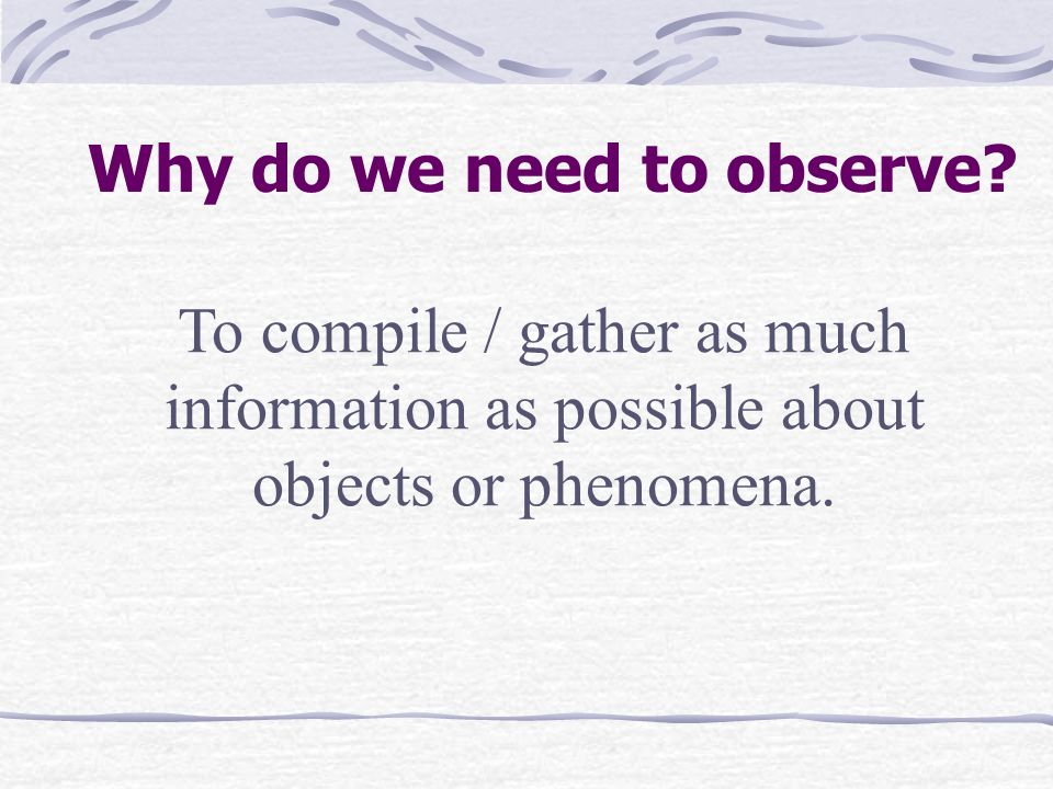 Why do we need to observe