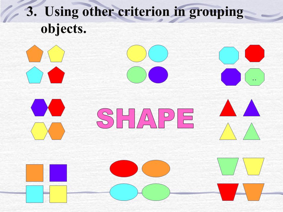 3. Using other criterion in grouping objects.