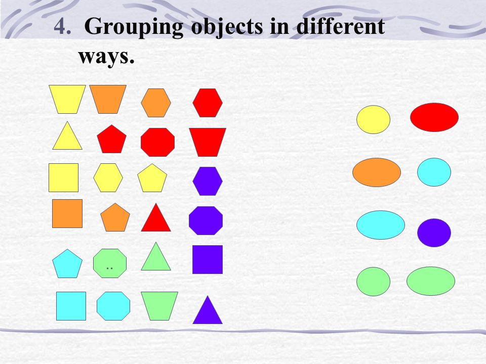 4. Grouping objects in different ways.