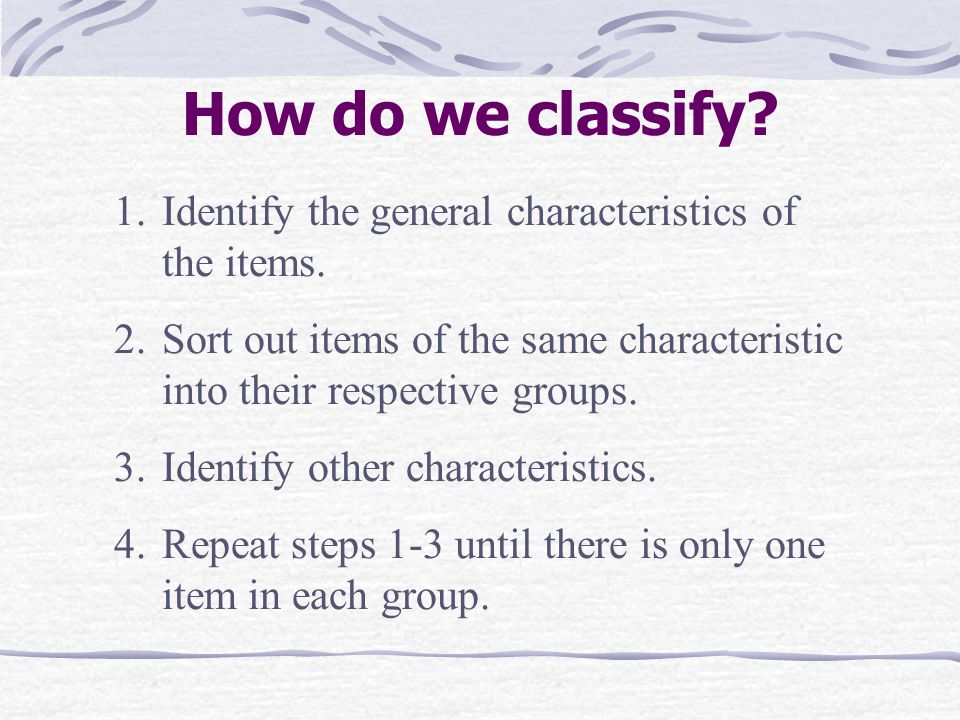 How do we classify Identify the general characteristics of the items.