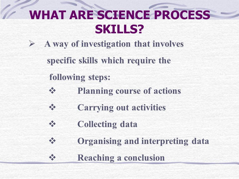 WHAT ARE SCIENCE PROCESS SKILLS