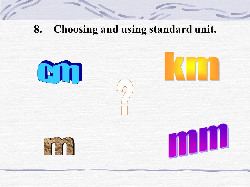 8. Choosing and using standard unit.