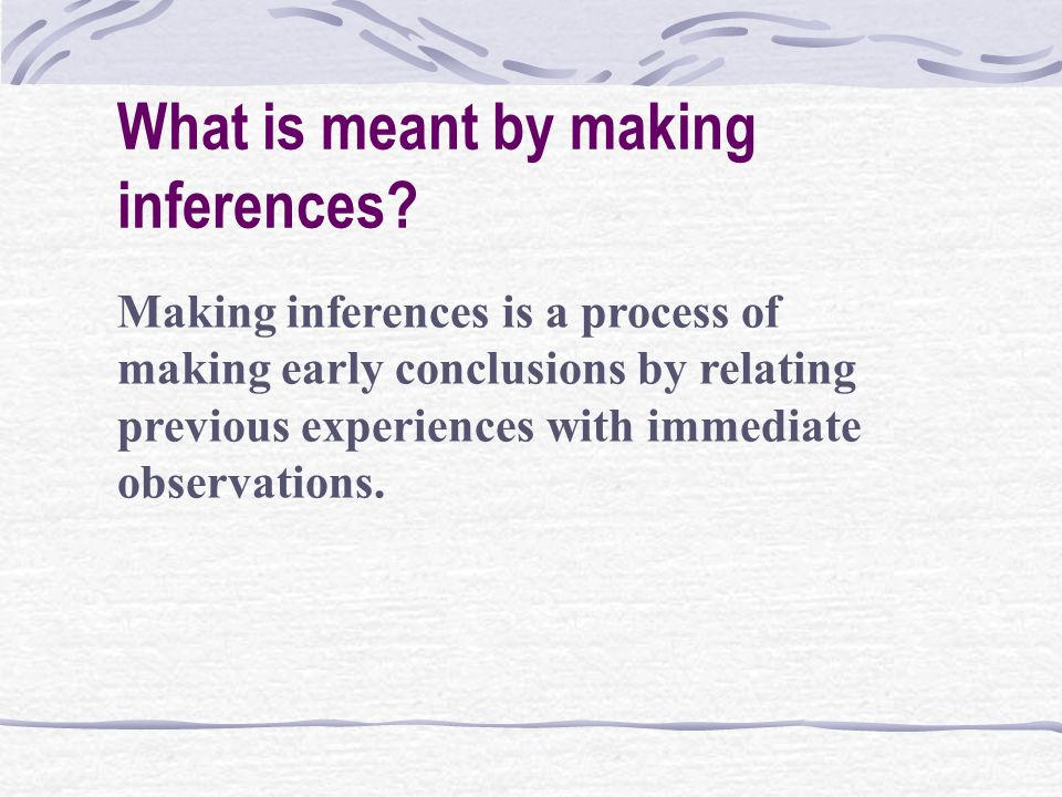 What is meant by making inferences