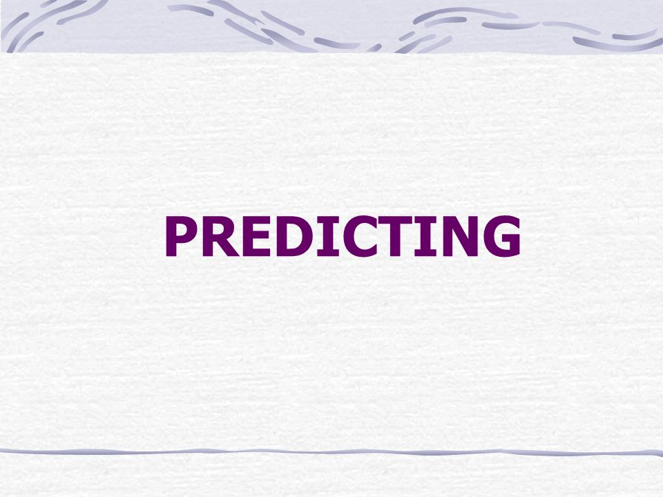 PREDICTING