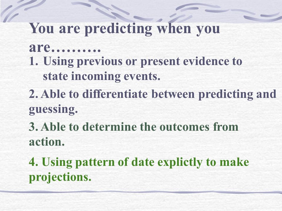 You are predicting when you are……….