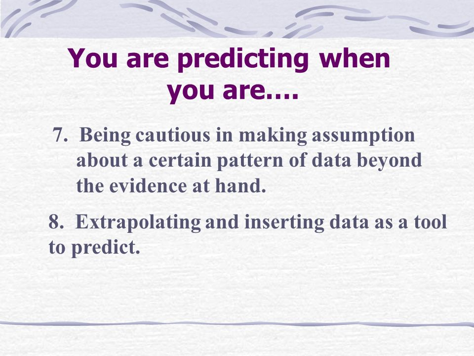 You are predicting when you are….