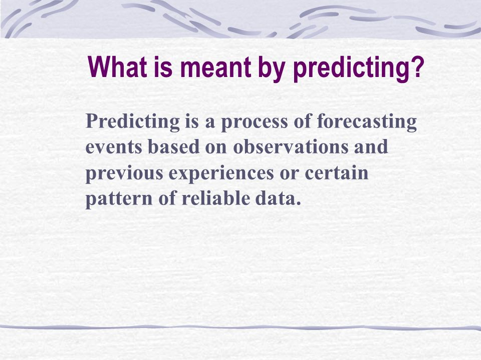 What is meant by predicting