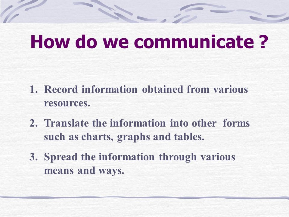 How do we communicate Record information obtained from various resources.