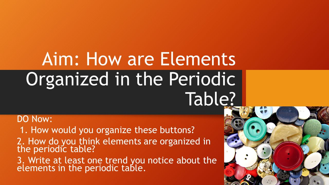 Aim how are elements organized in the periodic table ppt download aim how are elements organized in the periodic table gamestrikefo Images